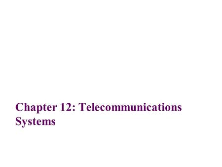 Chapter 12: Telecommunications Systems. 2 Objectives Identify the basic elements of a telephone system, and discuss the limitations of telephone signals.