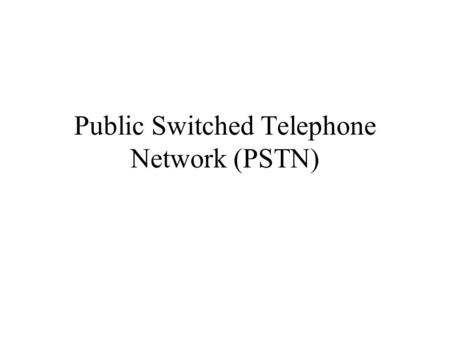 Public Switched Telephone Network (PSTN). Overview.
