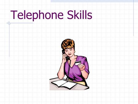 Telephone Skills. Answering the phone Follow guidelines presented in the policy and procedure manual for the health care facility Usually name and office.
