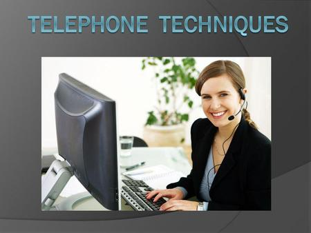 OBJECTIVES Students should be able to: Identify the guidelines for handling telephone calls. Discuss the proper telephone techniques for answering telephone.