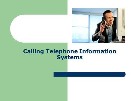 Calling Telephone Information Systems. Who uses telephone information systems? Airlines Banks Bus and Train Companies Credit Card Companies Government.
