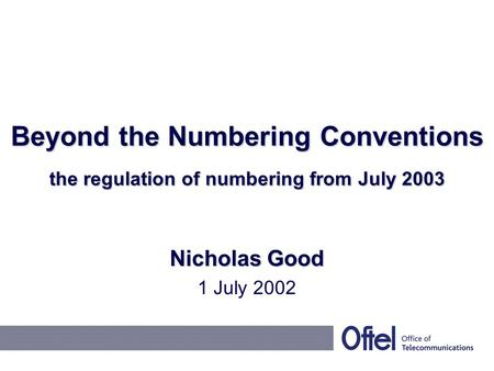 Beyond the Numbering Conventions the regulation of numbering from July 2003 Nicholas Good 1 July 2002.