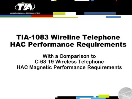 TIA-1083 Wireline Telephone HAC Performance Requirements With a Comparison to C-63.19 Wireless Telephone HAC Magnetic Performance Requirements.