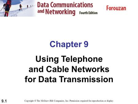 9.1 Chapter 9 Using Telephone and Cable Networks for Data Transmission Copyright © The McGraw-Hill Companies, Inc. Permission required for reproduction.