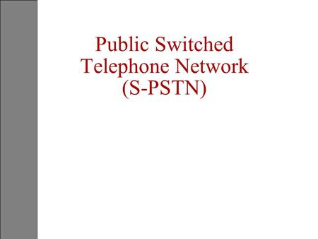 Public Switched Telephone Network (S-PSTN)