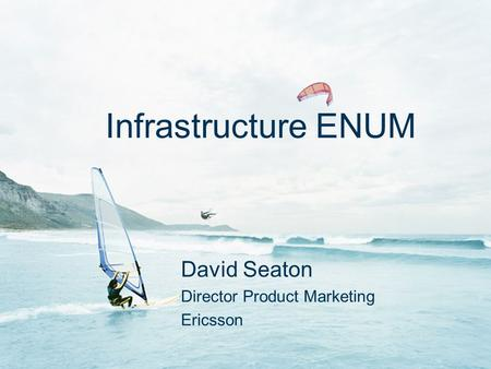 Slide title In CAPITALS 50 pt Slide subtitle 32 pt Infrastructure ENUM David Seaton Director Product Marketing Ericsson.
