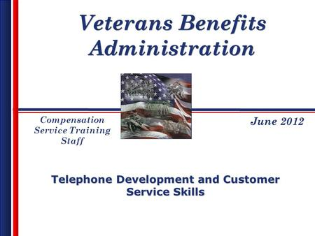 Veterans Benefits Administration Telephone Development and Customer Service Skills June 2012 Compensation Service Training Staff.