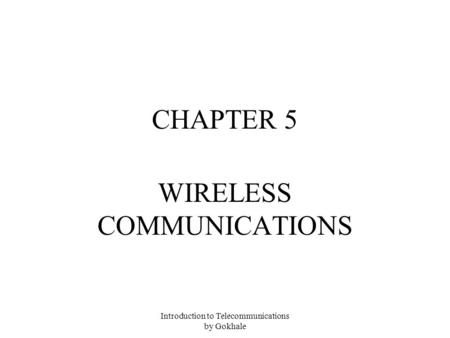 Introduction to Telecommunications by Gokhale CHAPTER 5 WIRELESS COMMUNICATIONS.