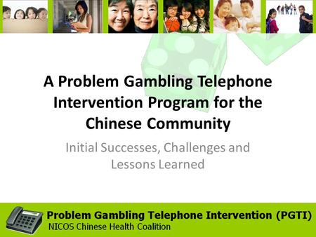 A Problem Gambling Telephone Intervention Program for the Chinese Community Initial Successes, Challenges and Lessons Learned.