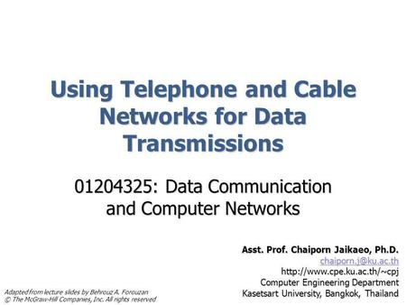 Using Telephone and Cable Networks for Data Transmissions 01204325: Data Communication and Computer Networks Asst. Prof. Chaiporn Jaikaeo, Ph.D.