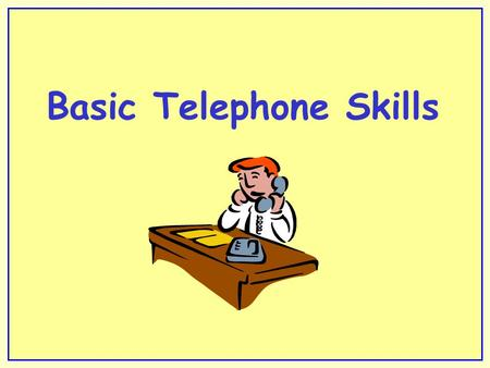 Basic Telephone Skills