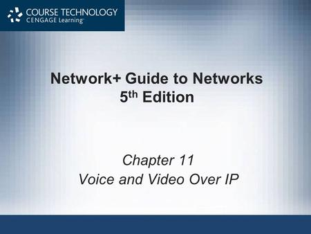 Network+ Guide to Networks 5 th Edition Chapter 11 Voice and Video Over IP.