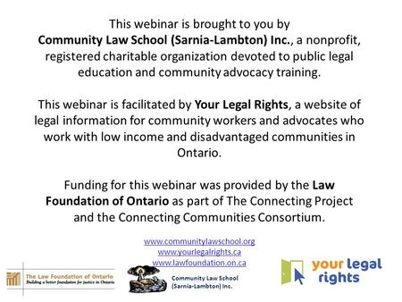 This webinar is brought to you by Community Law School (Sarnia-Lambton) Inc., a nonprofit, registered charitable organization devoted to public legal education.