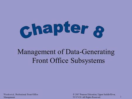 Woods et al., Professional Front Office Management © 2007 Pearson Education, Upper Saddle River, NJ 07458. All Rights Reserved. 1 Management of Data-Generating.