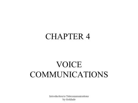 Introduction to Telecommunications by Gokhale CHAPTER 4 VOICE COMMUNICATIONS.