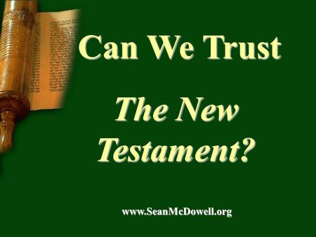 Can We Trust Can We Trust The New Testament? www.SeanMcDowell.org www.SeanMcDowell.org.