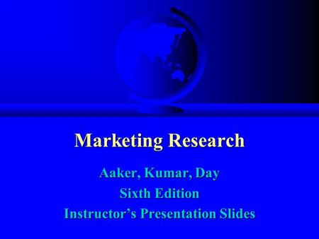 Marketing Research Aaker, Kumar, Day Sixth Edition Instructors Presentation Slides.