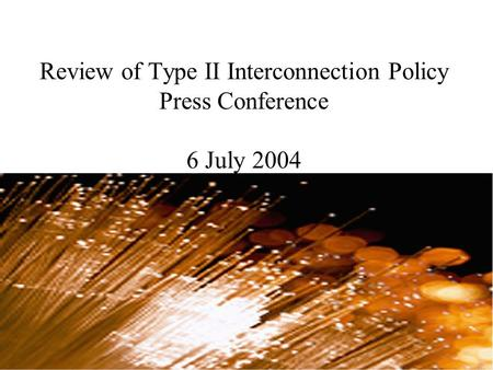Review of Type II Interconnection Policy Press Conference 6 July 2004.