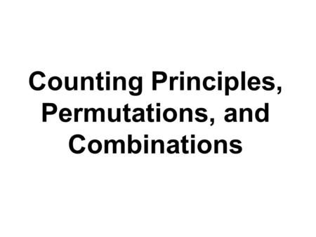 Counting Principles, Permutations, and Combinations.
