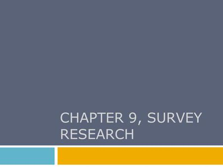 CHAPTER 9, SURVEY RESEARCH. Chapter Outline Topics Appropriate for Survey Research Guidelines for Asking Questions Questionnaire Construction Self-Administered.