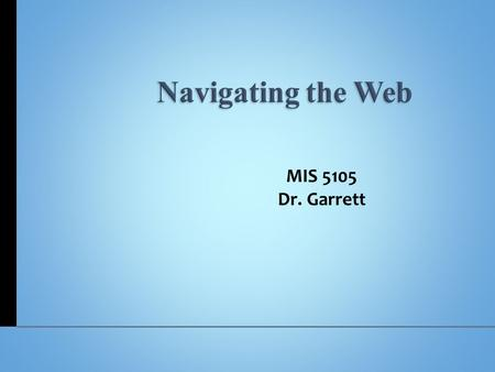 Navigating the Web MIS 5105 Dr. Garrett. The need for networking Key elements of telecommunications and networking The telecommunications industry Online.
