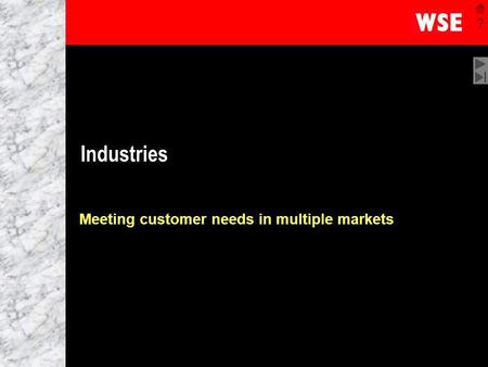 1 Industries Meeting customer needs in multiple markets.