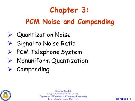 Eeng 360 1 Chapter 3: PCM Noise and Companding Quantization Noise Signal to Noise Ratio PCM Telephone System Nonuniform Quantization Companding Huseyin.