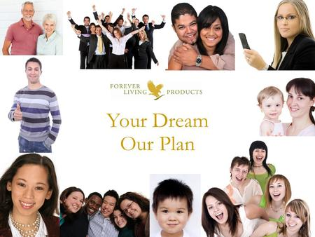 Your Dream Our Plan Welcome to Your Dream, Our Plan. Thank you for joining me for this Forever Living opportunity presentation! My name is Bill Lewis.