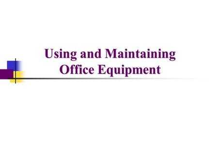 Using and Maintaining Office Equipment Introduction Clerical equipment is a necessity for offices Communication Records Billing, payroll, etc. Shredders.