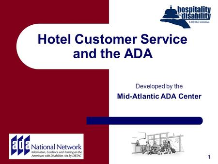 Hotel Customer Service and the ADA Developed by the Mid-Atlantic ADA Center 1.
