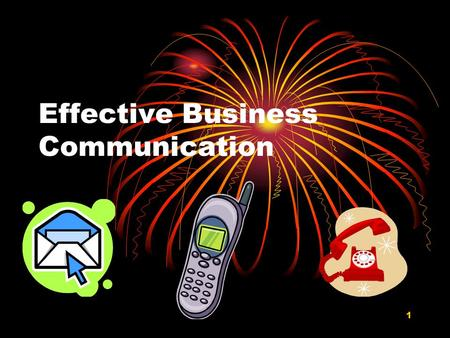 1 Effective Business Communication. 2 Netiquette = E-mail & Internet Etiquette E-mail message - No nonverbal expression to supplement what we are saying.
