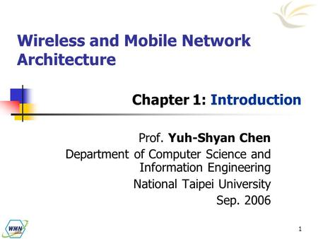 1 Chapter 1: Introduction Wireless and Mobile Network Architecture Prof. Yuh-Shyan Chen Department of Computer Science and Information Engineering National.