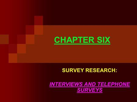 CHAPTER SIX SURVEY RESEARCH: INTERVIEWS AND TELEPHONE SURVEYS.