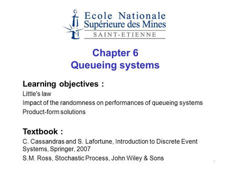 1 Chapter 6 Queueing systems Learning objectives : Little's law Impact of the randomness on performances of queueing systems Product-form solutions Textbook.