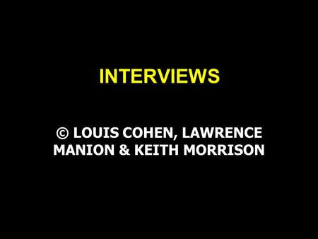 INTERVIEWS © LOUIS COHEN, LAWRENCE MANION & KEITH MORRISON.