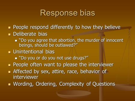 Response bias People respond differently to how they believe People respond differently to how they believe Deliberate bias Deliberate bias Do you agree.
