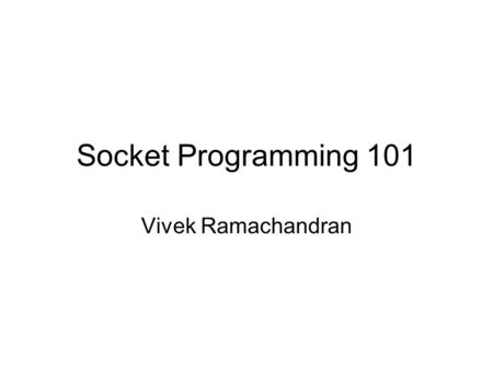 Socket Programming 101 Vivek Ramachandran.