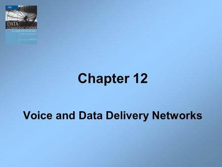 Chapter 12 Voice and Data Delivery Networks