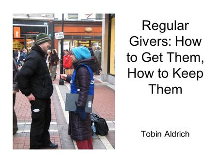 Regular Givers: How to Get Them, How to Keep Them Tobin Aldrich.