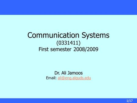 Communication Systems (0331411) First semester 2008/2009 Dr. Ali Jamoos   1/17.