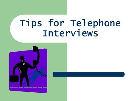 Tips for Telephone Interviews. Are You Ready for a Phone Interview? Dont be intimidated Phone interview is often a prelude to a face-to- face interview.