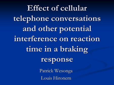 Effect of cellular telephone conversations and other potential interference on reaction time in a braking response Patrick Wesonga Louis Hironem.