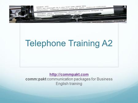 Telephone Training A2 http://commpakt.com comm:pakt communication packages for Business English training.