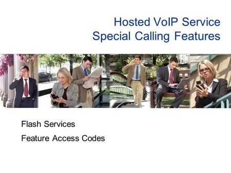 Hosted VoIP Service Special Calling Features Flash Services Feature Access Codes.