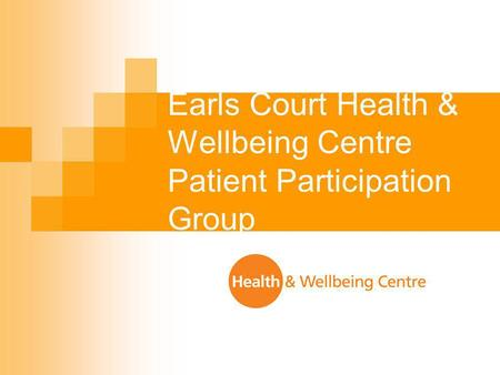 Earls Court Health & Wellbeing Centre Patient Participation Group.