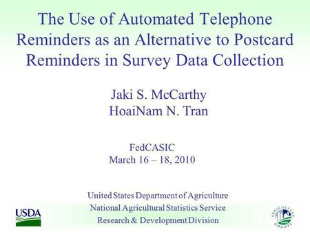 The Use of Automated Telephone Reminders as an Alternative to Postcard Reminders in Survey Data Collection United States Department of Agriculture National.