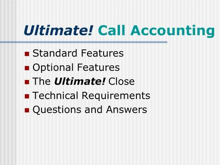 Ultimate! Call Accounting Standard Features Optional Features The Ultimate! Close Technical Requirements Questions and Answers.