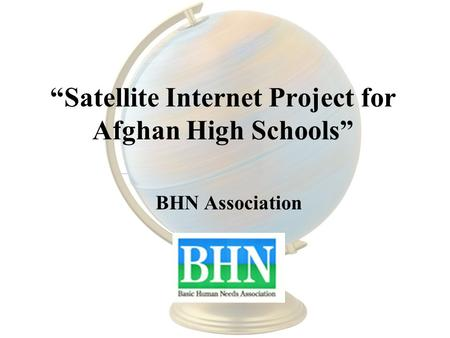 Satellite Internet Project for Afghan High Schools BHN Association.