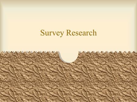 Survey Research. Survey data Survey data are obtained when individuals respond to questions asked by interviewers or when the individual responds to questions.