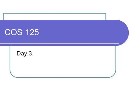 COS 125 Day 3. Agenda Questions from last Class?? Todays topics Connecting to the Internet Assignment #1 is due on Feb 5 Quiz #1 on Feb 12 Chap 1-26 20.